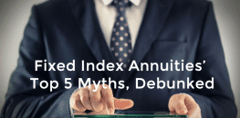 Fixed Index Annuities' Top 5 Myths, Debunked
